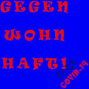 Dieses Fight COVID-19-dÜsign von Thorsten Hülsberg richtet sich mit GEGEN WOHN HAFT, also gegen willkürlich Quarantäne.