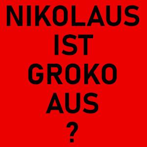 Auf diesem Bild von Thorsten Hülsberg steht auf fünf Zeilen in schwarz auf rotem Grund: NIKOLAUS IST GROKO AUS?