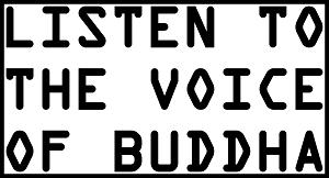 Dieses 80er Jahre-dÜsign von Thorsten Hülsberg zeigt in schwarz inklusives des Rahmens auf weißem Grund: LISTEN TO THE VOICE OF BUDDHA.