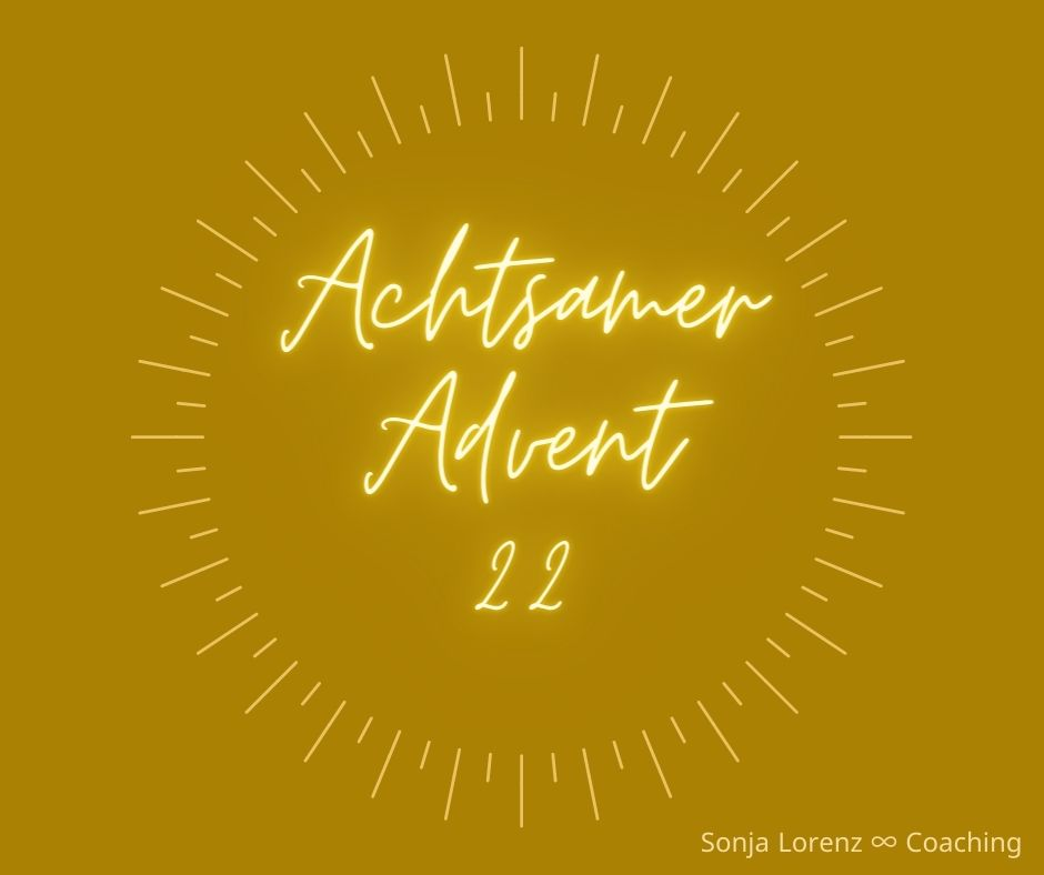 Achtsamer Advent - Türchen 22