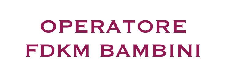 OPERATORE FDKM BAMBINI