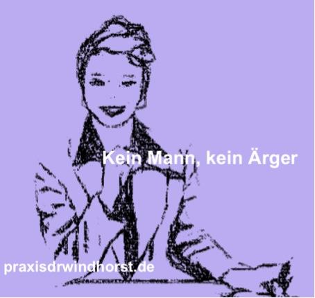 Kein Mann, kein Ärger. Ariane@praxisdrwindhorst.de - Psychotherapie in Hannover