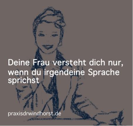 Deine Frau versteht dich nur, wenn du irgendeine Sprache sprichst (Ariane@praxisdrwindhorst.de - Psychotherapie in Hannover