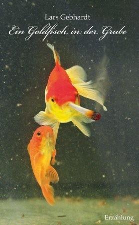 Lars Gebhardt - Ein Goldfisch in der Grube