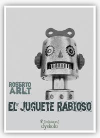 """""""El juguete rabioso"""", Roberto Arlt"""