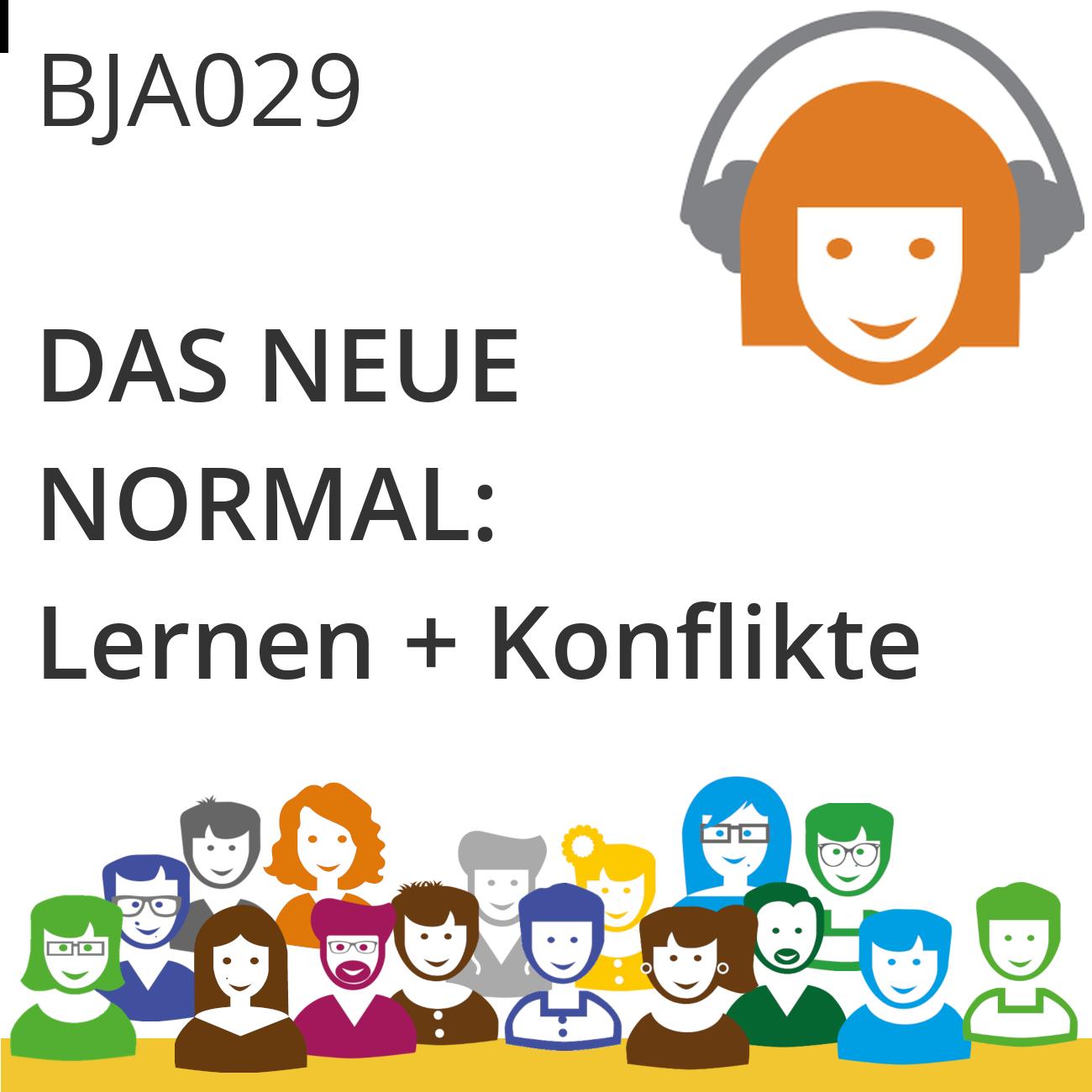 BJA029 | Das neue Normal: Lernen + Konflikte