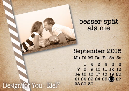 besser spät als nie © Design for You -Kiel