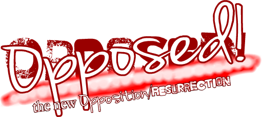 Opposed! the new Opposition/Resurrection