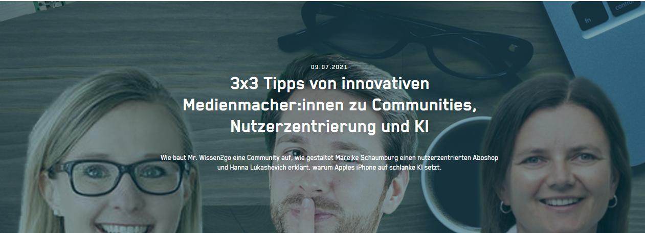 3x3 Tipps von innovativen Medienmacher:innen zu Communities, Nutzerzentrierung und KI