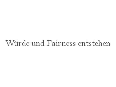 Würde und Fairness entstehen ::: Würde und Fairness entstehen durch eine Grundhaltung in allen Beteiligten: nehmen und geben, den ganzen Weg gemeinsam gehen, Emotionen teilen, die Arbeit und den Erfolg teilen.