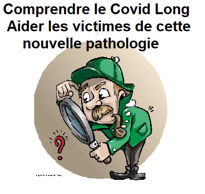Comprendre la pathologie Covid long, aider les victimes