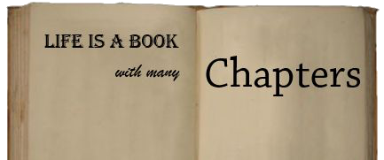 Life is a book with many chapters