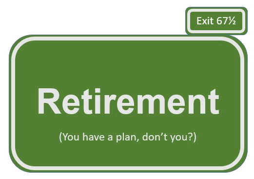 Next exit is retirement. You have a plan, don't you?
