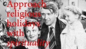 Approach religious holidays with spirituality