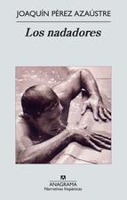 Portada de la novela 'Los nadadores', cuyo autor es Joaquín Pérez Azaustre. Editorial Anagrama.