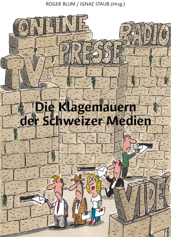 Die Klagemauern der Schweizer Medien. Herausgeber Roger Blum und Ignaz Staub. Titelkarikatur Christof Eugster.