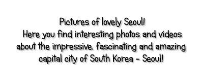 Pictures and tourist informations of South Korea - Fotos, Bilder und Informationen über die Hauptstadt von Südkorea