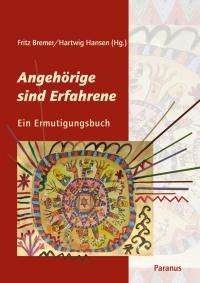 Angehörige psychisch kranker Menschen, Angehörige sind Erfahrene, Ein Ermutigungsbuch, Paranus Verlag Hartwig Hansen Herausgeber
