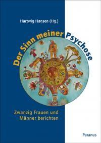 Der Sinn meiner Psychose, Schizophrenie, psychische Erkrankung, Paranus Verlag Hartwig Hansen Herausgeber