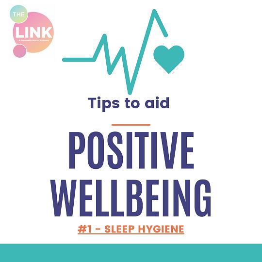 Tips to aid positive wellbeing: #1 - SLEEP HYGIENE