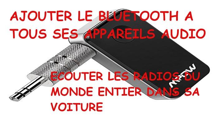 Ajouter le bluetooth à tous ses appareil audio + kit main libre + avoir les radios du monde entier sur son autoradio
