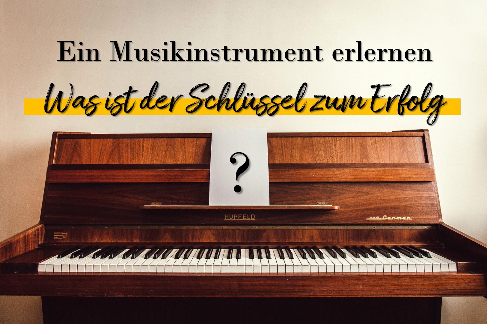 Ein Musikinstrument erlernen - Was ist der Schlüssel zum Erfolg?