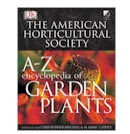 The American Horticulture Society's A-Z Encyclopedia of Garden Plants by Christopher Brickell, Henry Marc Cathey and Judith D. Zuk