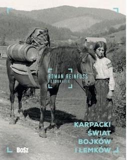 Karpacki świat Bojków i Łemków Roman Reinfuss