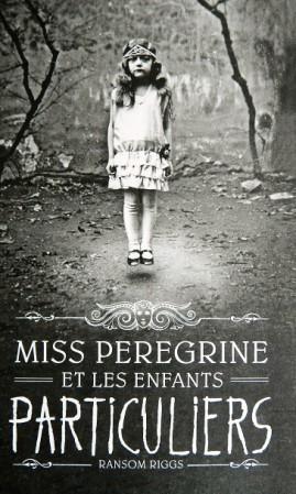 Miss Peregrine et les enfants particuliers, tome 1, de Ransom Riggs.