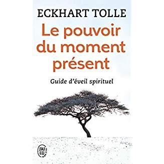 Le pouvoir du moment présent - Eckart Tolle
