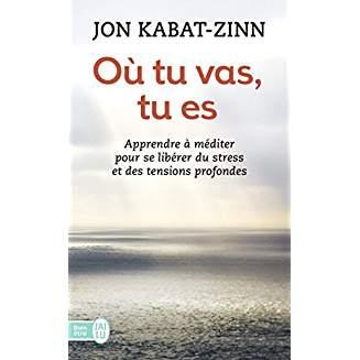 Où tu vas, tu es - Jon Kabat-Zinn