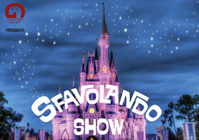 SFAVOLANDO SHOW:  Uno show colorato, divertente e coinvolgente dove rivivono le fiabe più conosciute.