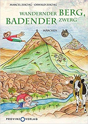 Wandernder Berg, badender Zwerg. Ein Märchen von Marcel Zischg