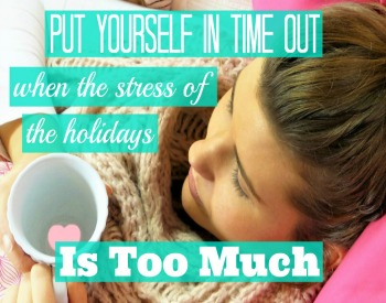 Put Yourself in Time Out When the Stress of the Holidays is Too Much