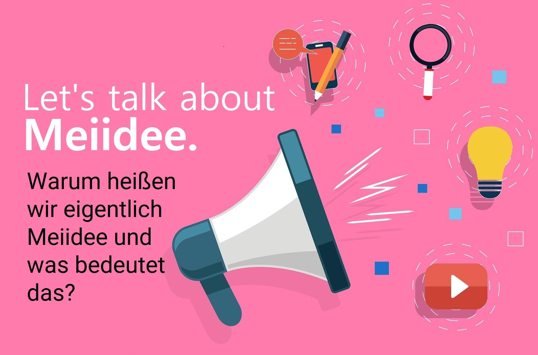 Let's talk about Meiidee! – Warum heißen wir eigentlich Meiidee und was bedeutet das?