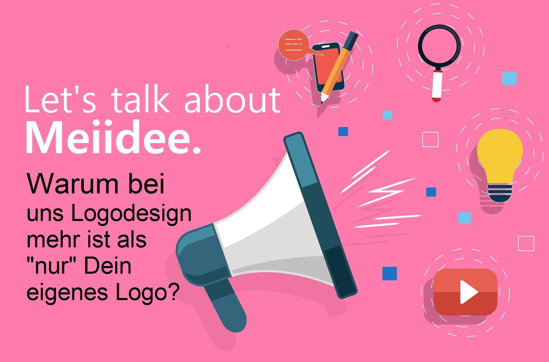 """Let's talk about Meiidee! – Warum bei uns Logodesign mehr ist als """"nur"""" Dein eigenes Logo?"""