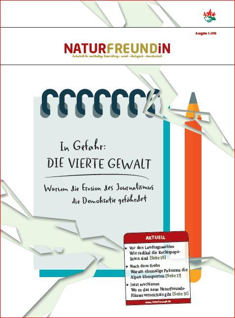 2016-1  NATURFREUNDiN | In Gefahr: DIE VIERTE GEWALT - Warum die Erosion des Journalimus die Demokratie gefährdet