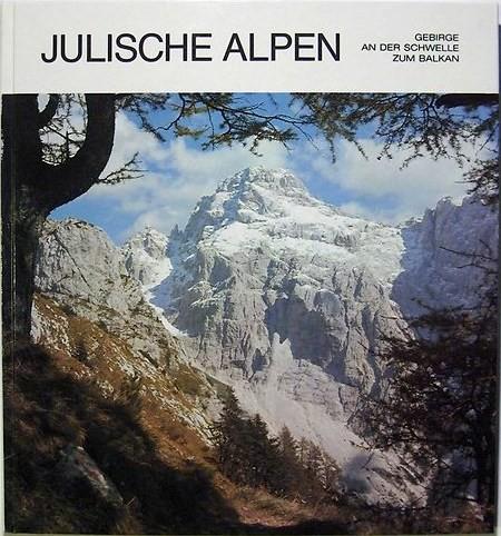 Julische Alpen - Gebirge an der Schwelle zum Balkan - Anton Schroll Verlag Wien, 1982