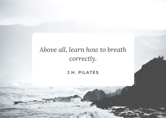 "Zitat Joseph Pilates: "" Above all, learn how to breath correctly."""