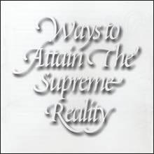 """ Ways to Attain the Supreme Reality """