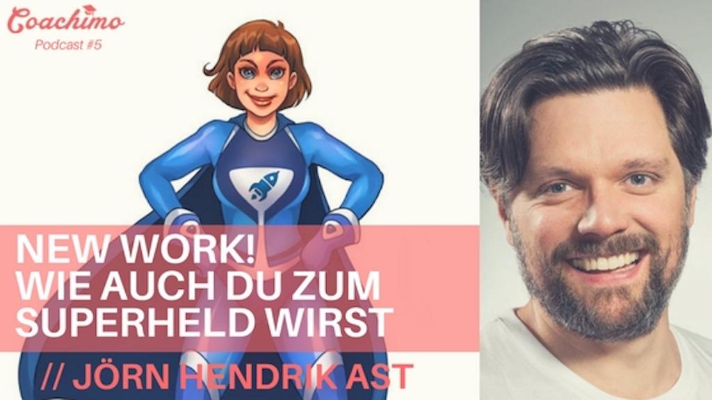 Coachimo Podcast No. 5: Jörg Hendrik Ast – New Work! Wir auch du ein Superheld wird