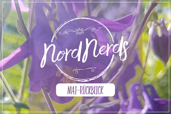 NordNerds Monatsrückblick für Mai 2018