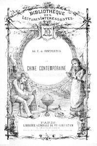 La Chine contemporaine par Adalbert F. de FONTPERTUIS (1825-18xx) Librairie générale de vulgarisation Degorce-Cadot, Paris, 1883, 151 pages.