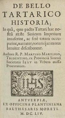 Martin Martini (1614-1661) : Histoire de la guerre des Tartares contre la Chine. — Chez Jérôme Prost, Lyon, 1667. — De bello tartarico historia, 1654. - Traduction française attribuée au père Gilbert Girault, 1654 (cf. Sommervogel).