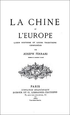Couverture. Giuseppe Ferrari (1811-1876) : La Chine et l'Europe. — Leur histoire et leurs traditions comparées. — Librairie académique Didier, Paris, 1867, 608 pages.