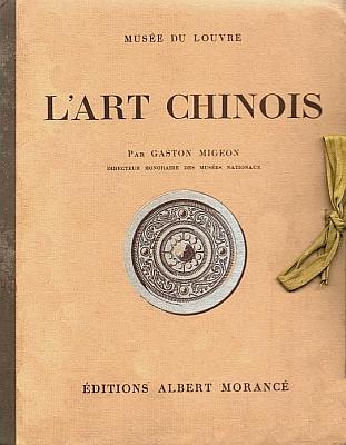 Gaston Migeon (1861-1930) : L'art chinois. Éditions Albert Morancé, Paris, 1925. Collection des documents d'art, Musée du Louvre. 38 pages de texte, 57 planches en feuilles.