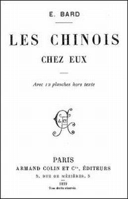 Émile BARD (18xx-) : Les Chinois chez eux. Armand Colin, Paris, 1899, 360 pages, 12 planches.