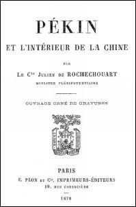 Pékin et l'intérieur de la Chine par Julien de ROCHECHOUART (1830-1879) Plon, Paris, 1878, pages 105-358 de 358 pages.