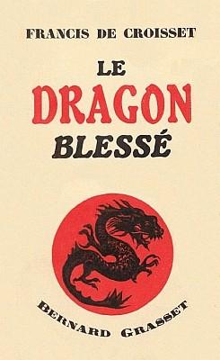 Francis de Croisset (1877-1937) : LE DRAGON BLESSÉ — Grasset, Paris, 1936, pages 1-240 de 271.
