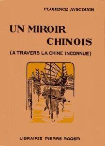 Florence Ayscough (1878-1942) : Un miroir chinois (A travers la Chine inconnue). Librairie Pierre Roger, Paris, 1926.